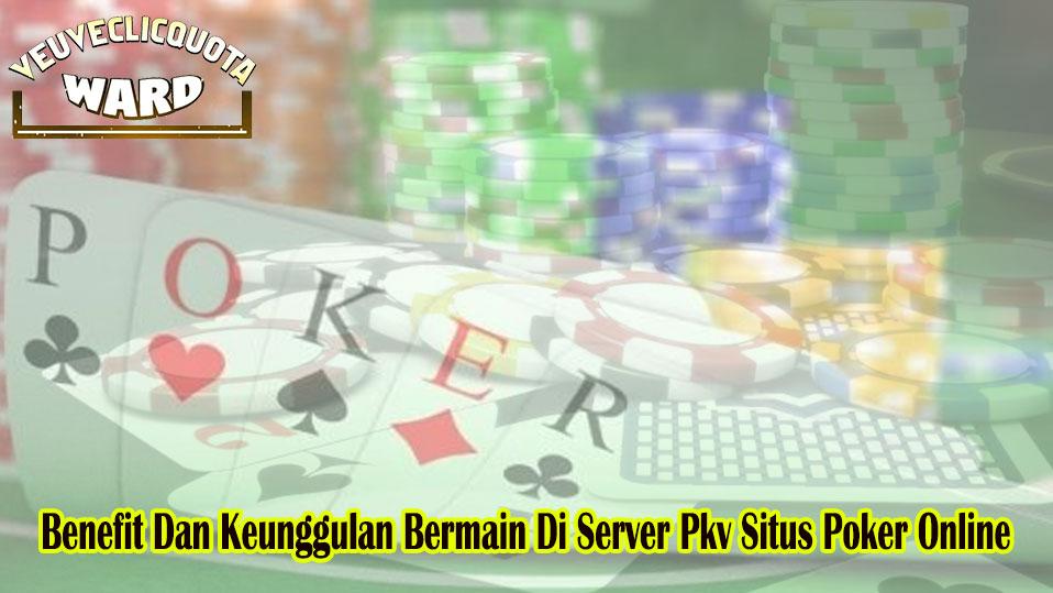 Situs Poker Online Benefit Dan Keunggulan - Veuveclicquotaward