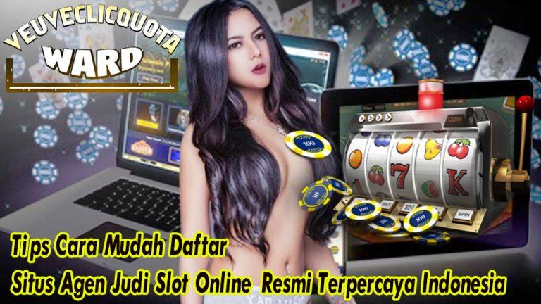 Tips Cara Mudah Daftar Situs Agen Judi Slot Online Resmi Terpercaya Indonesia