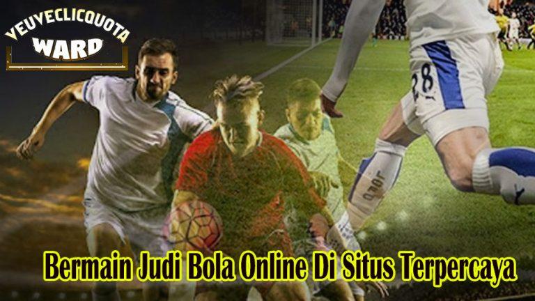Bermain Judi Bola Online Di Situs Terpercaya