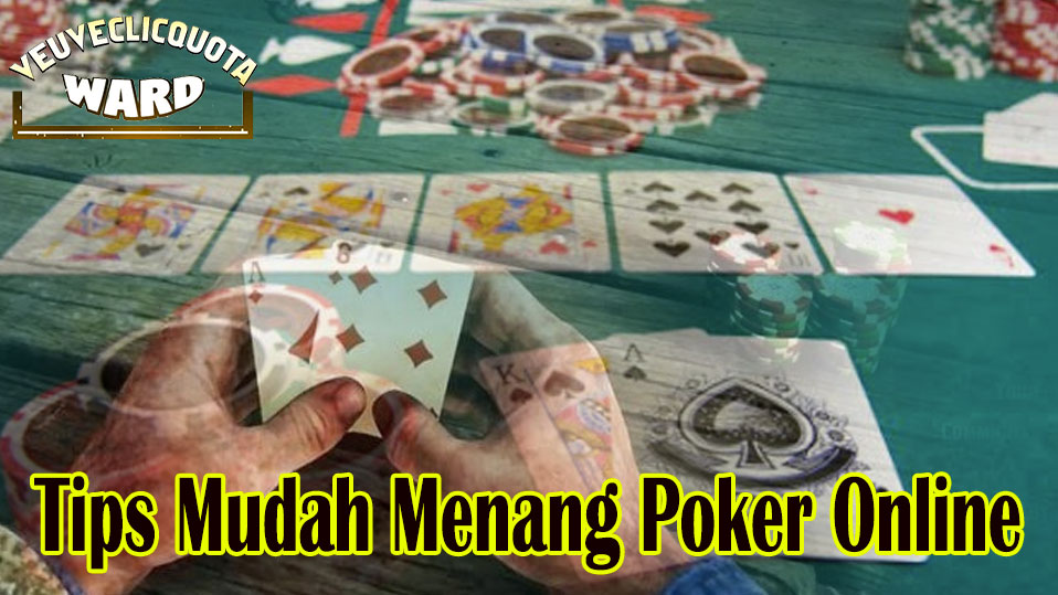 Poker Online - Tips Mudah Menang Poker Online - Veuveclicquotaward