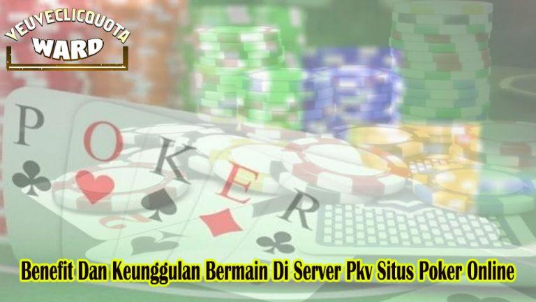 Benefit Dan Keunggulan Bermain Di Server Pkv Situs Poker Online